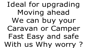 Ideal for upgrading Moving ahead  We can buy your  Caravan or Camper Fast Easy and safe  With us Why worry ?